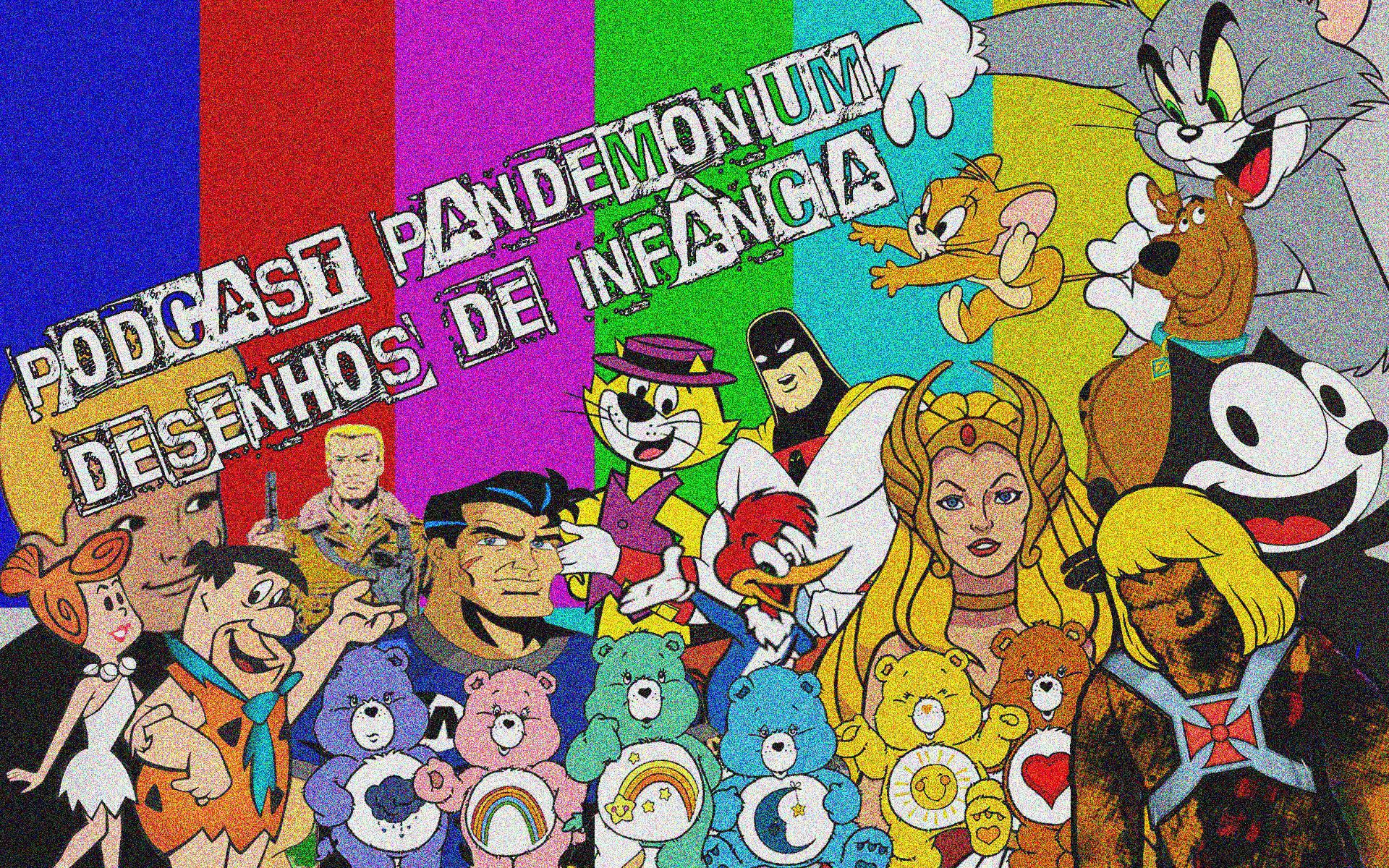 Podcast PandemoniuM – 08 Desenhos de Infância! (Parte I)