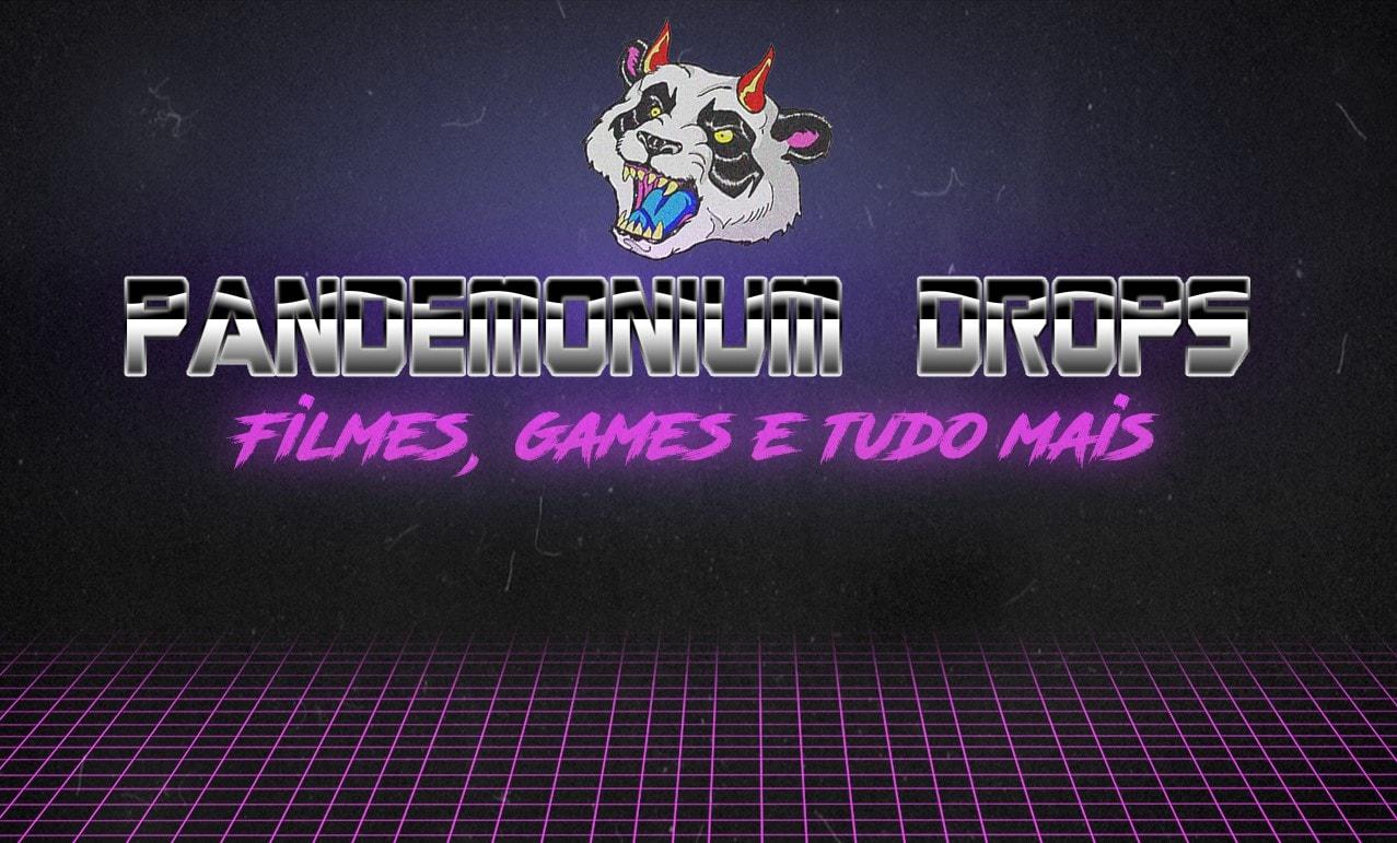 PandemoniuM Drops 00 – filmes, games e tudo mais